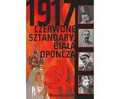 Szczegóły książki 1917 CZERWONE SZTANDARY, BIAŁA OPOŃCZA