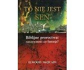 Szczegóły książki TO NIE JEST SEN: BIBLIJNE PROROCTWA: RZECZYWISTOŚĆ CZY FANTAZJA?