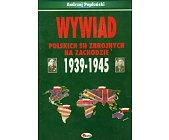 Szczegóły książki WYWIAD POLSKICH SIŁ ZBROJNYCH NA ZACHODZIE 1939 - 1945