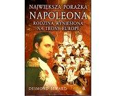 Szczegóły książki NAJWIĘKSZA PORAŻKA NAPOLEONA. RODZINA WYNIESIONA NA TRONY EUROPY