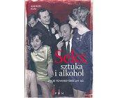 Szczegóły książki SEKS, SZTUKA I ALKOHOL - ŻYCIE TOWARZYSKIE LAT 60