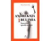 Szczegóły książki ANOREKSJA I BULIMIA. ŚMIERTELNE SPOSOBY NA ŻYCIE