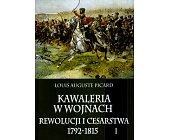 Szczegóły książki KAWALERIA W WOJNACH REWOLUCJI I CESARSTWA 1792 - 1815 - TOM 1