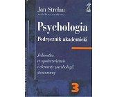 Szczegóły książki PSYCHOLOGIA - PODRĘCZNIK AKADEMICKI - TOM 3