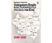 Szczegóły książki DELEGATURA RZĄDU RZECZYPOSPOLITEJ POLSKIEJ NA KRAJ 1940-1945