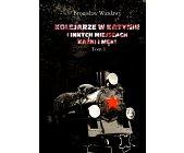 Szczegóły książki KOLEJARZE W KATYNIU I INNYCH MIEJSCACH KAŹNI I MĘKI - TOM 1