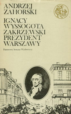 IGNACY WYSSOGOTA ZAKRZEWSKI PREZYDENT WARSZAWY