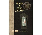 """Szczegóły książki WOJSKO W POLSCE """"LUDOWEJ"""". STUDIA I MATERIAŁY IPN"""