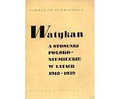 Szczegóły książki WATYKAN A STOSUNKI POLSKO NIEMIECKIE W LATACH 1918 - 1939