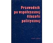 Szczegóły książki PRZEWODNIK PO WSPÓŁCZESNEJ FILOZOFII POLITYCZNEJ