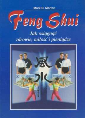 FENG SHUI - JAK OSIĄGNĄĆ ZDROWIE, MIŁOŚĆ I PIENIĄDZE