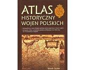 Szczegóły książki ATLAS HISTORYCZNY WOJEN POLSKICH