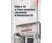 Szczegóły książki WYBORY '89 W POLSCE POŁUDNIOWO-WSCHODNIEJ W DOKUMENTACH SB
