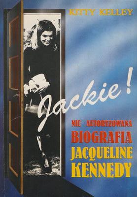 JACKIE! NIE AUTORYZOWANA BIOGRAFIA JAQUELINE KENNEDY