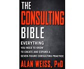 Szczegóły książki THE CONSULTING BIBLE: EVERYTHING YOU NEED TO KNOW TO CREATE AND ...