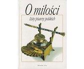 Szczegóły książki O MIŁOŚCI - LISTY PISARZY POLSKICH