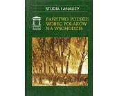 Szczegóły książki PAŃSTWO POLSKIE WOBEC POLAKÓW NA WSCHODZIE