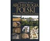 Szczegóły książki ARCHEOLOGIA POLSKI WCZESNOŚREDNIOWIECZNEJ