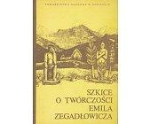 Szczegóły książki SZKICE O TWÓRCZOŚCI EMILA ZEGADŁOWICZA