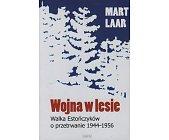 Szczegóły książki WOJNA W LESIE - WALKA ESTOŃCZYKÓW O PRZETRWANIE 1944-1956