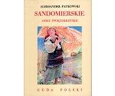 Szczegóły książki CUDA POLSKIE - SANDOMIERSKIE. GÓRY ŚWIĘTOKRZYSKIE