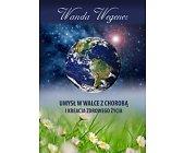 Szczegóły książki UMYSŁ W WALCE Z CHOROBĄ I KREACJA ZDROWEGO ŻYCIA