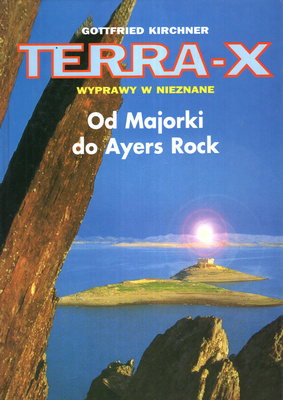 TERRA - X. WYPRAWY W NIEZNANE. OD MAJORKI DO AYERS ROCK