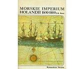 Szczegóły książki MORSKIE IMPERIUM HOLANDII 1600 - 1800