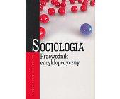 Szczegóły książki SOCJOLOGIA - PRZEWODNIK ENCYKLOPEDYCZNY