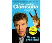 Szczegóły książki ŚWIAT WEDŁUG CLARKSONA - CZĘŚĆ 4 - W CZYM PROBLEM?