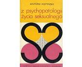 Szczegóły książki Z PSYCHOPATOLOGII ŻYCIA SEKSUALNEGO