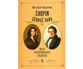 Szczegóły książki CHOPIN I GEORGE SAND. MIŁOŚĆ NIE OD PIERWSZEGO SPOJRZENIA