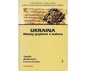 Szczegóły książki UKRAINA MIĘDZY JĘZYKIEM A KULTURĄ
