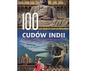 Szczegóły książki 100 CUDÓW INDII NAJWSPANIALSZE SKARBY CYWILIZACJI I NATURY