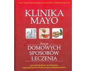 Szczegóły książki KLINIKA MAYO - KSIEGA DOMOWYCH SPOSOBÓW LECZENIA