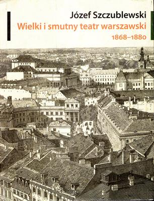WIELKI I SMUTNY TEATR WARSZAWSKI 1868-1880