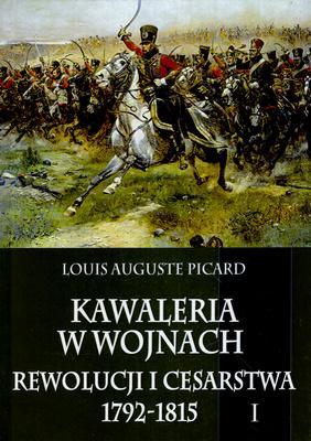 KAWALERIA W WOJNACH REWOLUCJI I CESARSTWA 1792 - 1815 - TOM 1