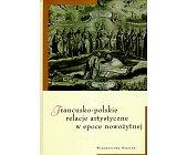 Szczegóły książki FRANCUSKO - POLSKIE RELACJE ARTYSTYCZNE W EPOCE NOWOŻYTNEJ