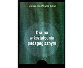 Szczegóły książki DRAMA W KSZTAŁCENIU PEDAGOGICZNYM