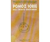 Szczegóły książki POMÓŻ SOBIE DAJ ŚWIATU ODETCHNĄĆ