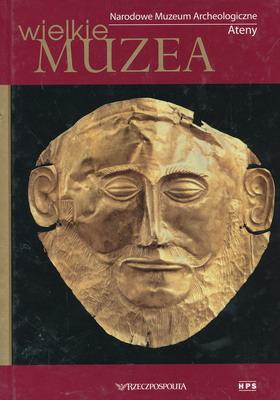 NARODOWE MUZEUM ARCHEOLOGICZNE ATENY (WIELKIE MUZEA)