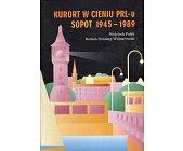 Szczegóły książki KURORT W CIENIU PRL-U SOPOT 1945-1989