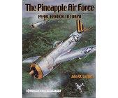 Szczegóły książki THE PINEAPPLE AIR FORCE: PEARL HARBOR TO TOKYO