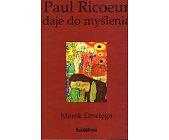 Szczegóły książki PAUL RICOEUR DAJE DO MYŚLENIA