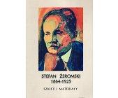 Szczegóły książki STEFAN ŻEROMSKI 1864 - 1925. SZKICE I MATERIAŁY