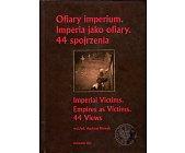 Szczegóły książki OFIARY IMPERIUM. IMPERIA JAKO OFIARY. 44 SPOJRZENIA