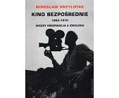 Szczegóły książki KINO BEZPOŚREDNIE. 1963-1970. MIĘDZY OBSERWACJĄ A IDEOLOGIĄ