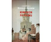 Szczegóły książki KOMUNIZM PO POLSKU. HISTORIA KOMUNIZACJI POLSKI WIDZIANA Z KREMLA
