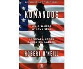 Szczegóły książki KOMANDOS. MOJA SŁUŻBA W NAVY SEAL O STRZAŁY, KTÓRE ZABIŁY BIN LADENA