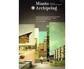 Szczegóły książki MIASTO ARCHIPELAG. POLSKA MNIEJSZYCH MIAST